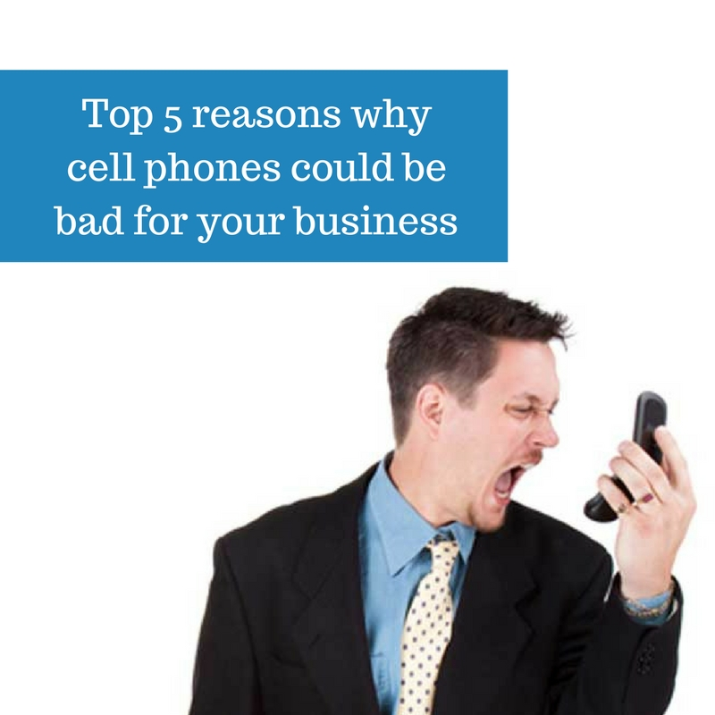 top 5 reasons why cell phones could be bad for your business