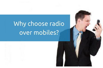 Why choose radio over mobiles-