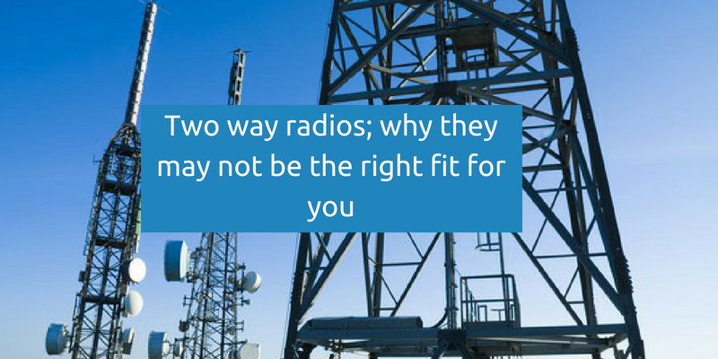 Two way radios; why they may not be the right fit for you